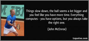 Things slow down, the ball seems a lot bigger and you feel like you ...