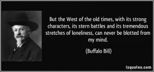 But the West of the old times, with its strong characters, its stern ...