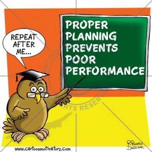 Proper Planning & Preparation Prevents P@#$ Poor Performance.