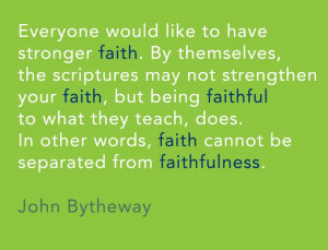 ... words, faith cannot be separated from faithfulness. -John Bytheway