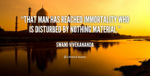 quote Swami Vivekananda that man has reached immortality who is 110386