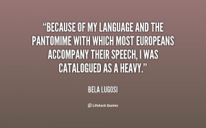 Because of my language and the pantomime with which most Europeans ...