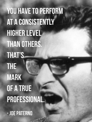 You have to perform at a consistently higher level than others. That ...