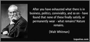 ... , or permanently wear - what remains? Nature remains. - Walt Whitman