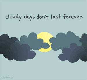 Quote: Cloudy days dont last forever - ~**Wake Up With Inspirational ...