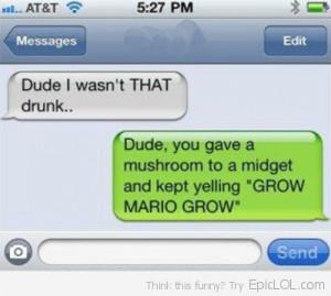 Dude you were drunk...Mario ???