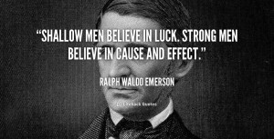 quote-Ralph-Waldo-Emerson-shallow-men-believe-in-luck-strong-men ...