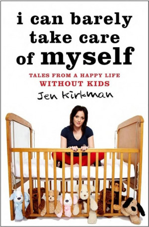 "... Jen Kirkman - comedian ""I CAN BARELY TAKE CARE OF MYSELF: Tales from"