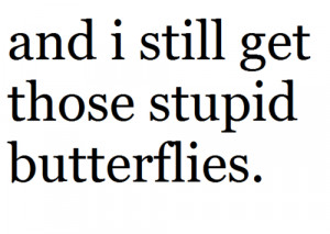 ... stupid butterflies butterflies in my stomach love crush quote saying