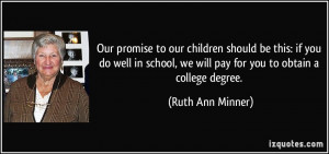 Our promise to our children should be this: if you do well in school ...