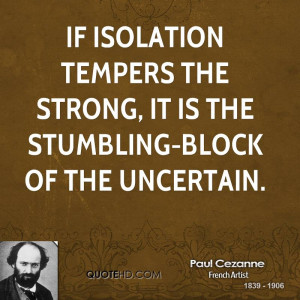 If isolation tempers the strong, it is the stumbling-block of the ...
