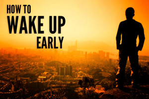 ... early morning hours can bring, here are 7 tips on how to wake up early