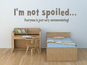 Not Spoiled Everyone Is Just Very Accommodating Wall Sticker Quote ...