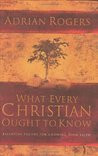 What Every Christian Ought to Know: Essential Truths for Growing Your ...