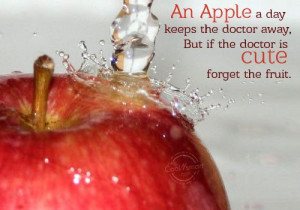 ... Doctor Away,But If the Doctor Is Cute Forget the Fruit ~ Health Quote