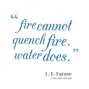 Quotes Picture: fire cannot quench fire water does