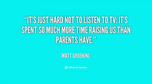 quote-Matt-Groening-its-just-hard-not-to-listen-to-42266.png