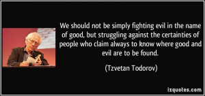 We should not be simply fighting evil in the name of good, but ...