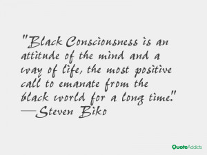 Black Consciousness is an attitude of the mind and a way of life, the ...