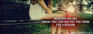 ... , know that god has put you there for a reason - Life Quotes FB Cover