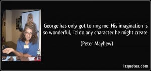 George has only got to ring me. His imagination is so wonderful, I'd ...