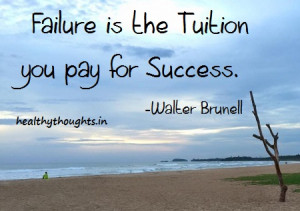 ... day-failure-is-the-tuition-you-pay-for-success-walter-brunell-quotes