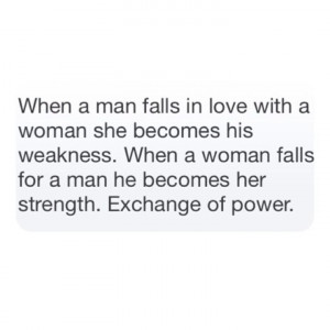 ... woman falls for a man he becomes her strength. Exchange of power