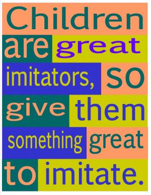 children are great imitators...