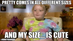 honey boo boo quotes - I hope my kids know this..size of heart matters ...