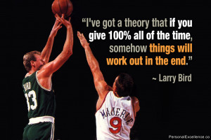 """... of the time, somehow things will work out in the end."""" ~ Larry Bird"""
