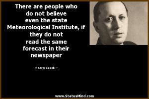 ... same forecast in their newspaper - Karel Capek Quotes - StatusMind.com