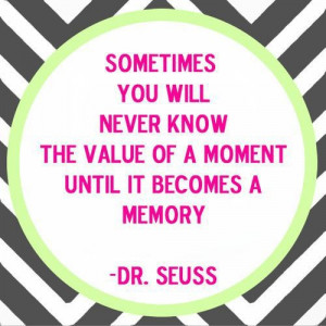 Dr seuss, quotes, sayings, life, moment, value