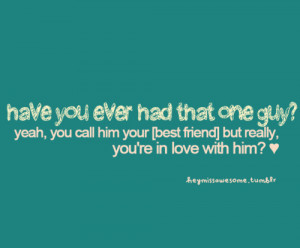 ... call him your [best friend] but really, you're in love with him