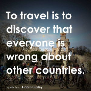 To travel is to discover that everyone is wrong about other countries ...