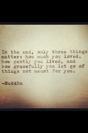 ... you let go of things not meant for you.: Buddha, such a great quote