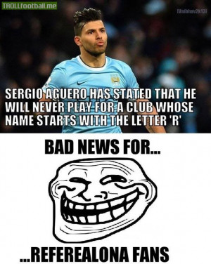 Aguero will never play for a Club whose name starts with letter