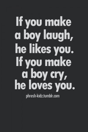 ... boy laugh he likes you if you make a boy cry he loves you life quote