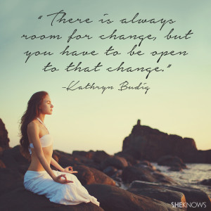 There is always room for change, but you have to be open to that ...