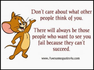 Don't care about what other people think of you. There will always ...