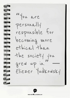 "... more ethical than the society you grew up in."" — Eliezer Yudkowsky"