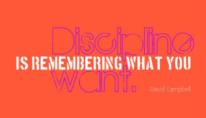 Discipline is remembering what you want. David Campbell ~ #quote # ...