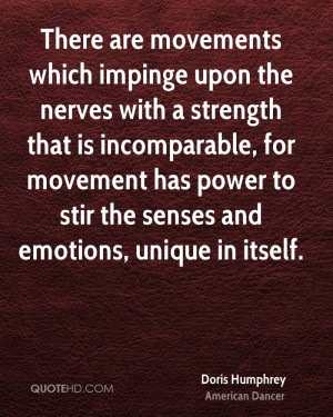 There are movements which impinge upon the nerves with a strength that ...