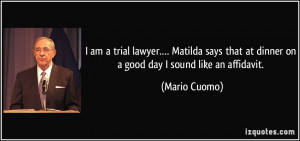 am a trial lawyer…. Matilda says that at dinner on a good day I ...