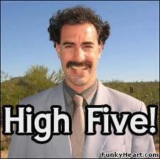 high five! I like you! (Oh, all the times I said it drunk, lmao!)