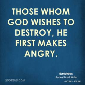 ... -quote-those-whom-god-wishes-to-destroy-he-first-makes-angry.jpg