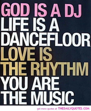... dj-life-dancefloor-rthym-music-quote-pictures-awesome-quotes-pics.jpg