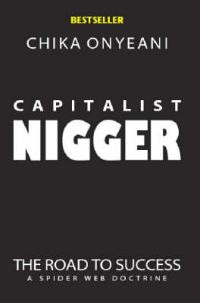 Quotes from Capitalist Nigger by Chika Onyeani.