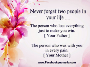 Never forget two people in your life ....
