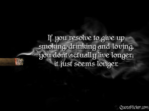 if you resolve to give up smoking drinking and loving you don t ...
