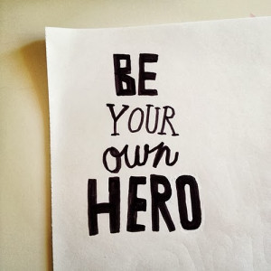 hero quotes be your own hero